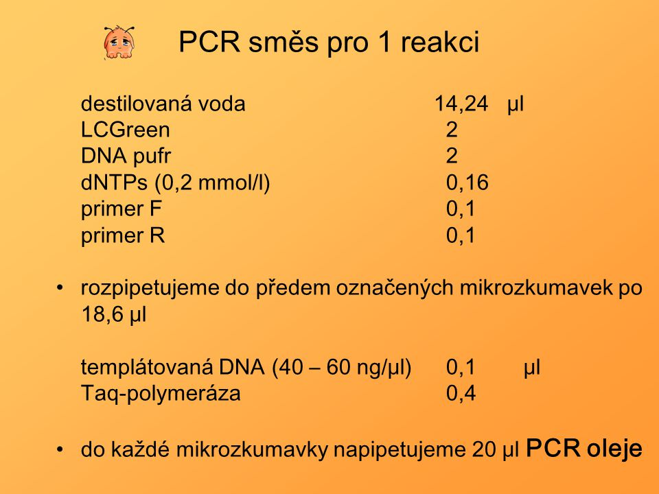 PCR směs pro 1 reakci destilovaná voda 14,24 μl LCGreen 2 DNA pufr 2