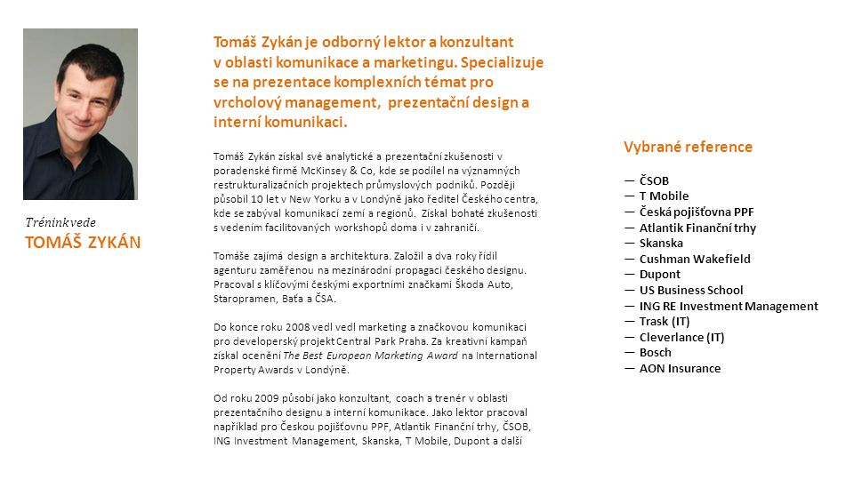 Tomáš Zykán je odborný lektor a konzultant v oblasti komunikace a marketingu. Specializuje se na prezentace komplexních témat pro vrcholový management, prezentační design a interní komunikaci.