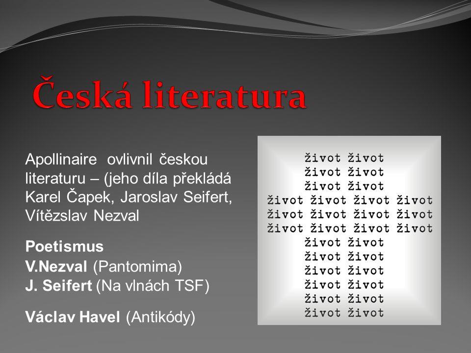 Česká literatura Apollinaire ovlivnil českou literaturu – (jeho díla překládá Karel Čapek, Jaroslav Seifert, Vítězslav Nezval.