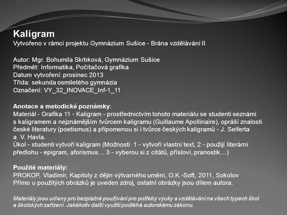 Kaligram Vytvořeno v rámci projektu Gymnázium Sušice - Brána vzdělávání II. Autor: Mgr. Bohumila Skrbková, Gymnázium Sušice.
