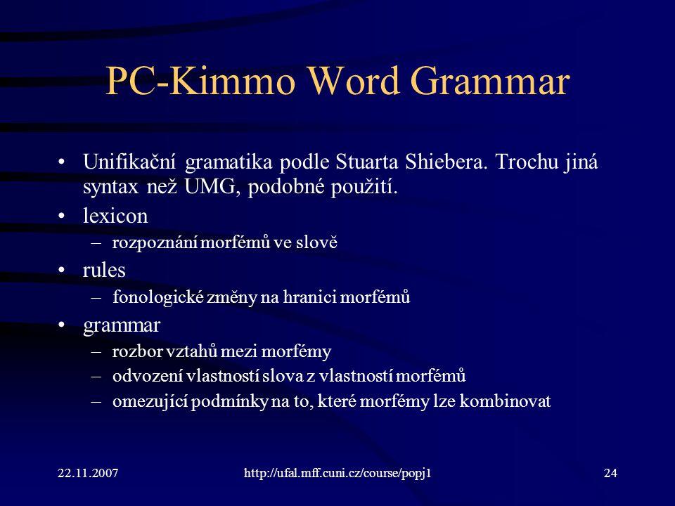PC-Kimmo Word Grammar Unifikační gramatika podle Stuarta Shiebera. Trochu jiná syntax než UMG, podobné použití.
