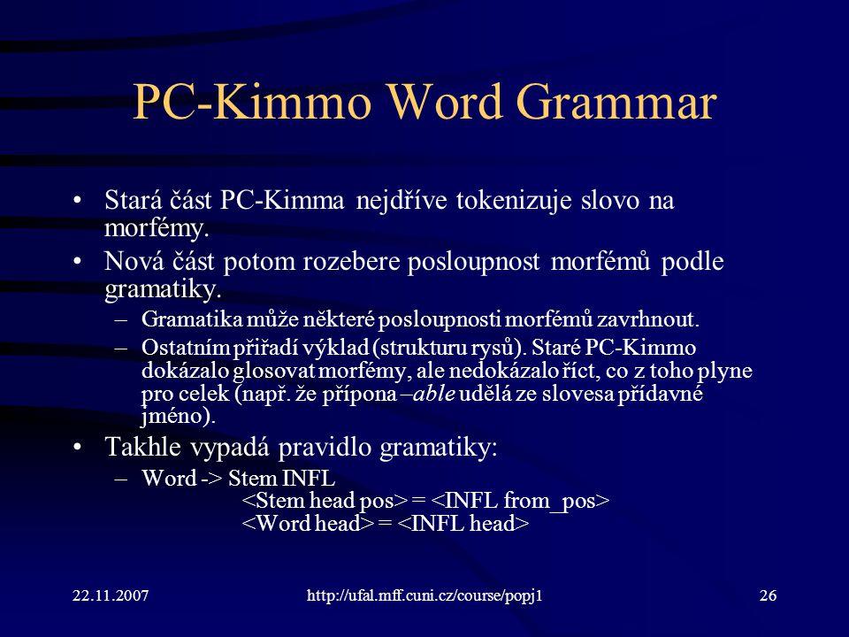 PC-Kimmo Word Grammar Stará část PC-Kimma nejdříve tokenizuje slovo na morfémy. Nová část potom rozebere posloupnost morfémů podle gramatiky.
