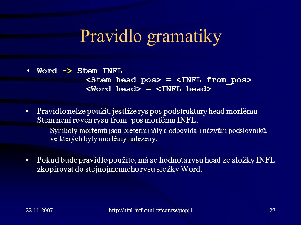 Pravidlo gramatiky Word -> Stem INFL <Stem head pos> = <INFL from_pos> <Word head> = <INFL head>