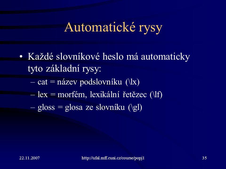 Automatické rysy Každé slovníkové heslo má automaticky tyto základní rysy: cat = název podslovníku (\lx)