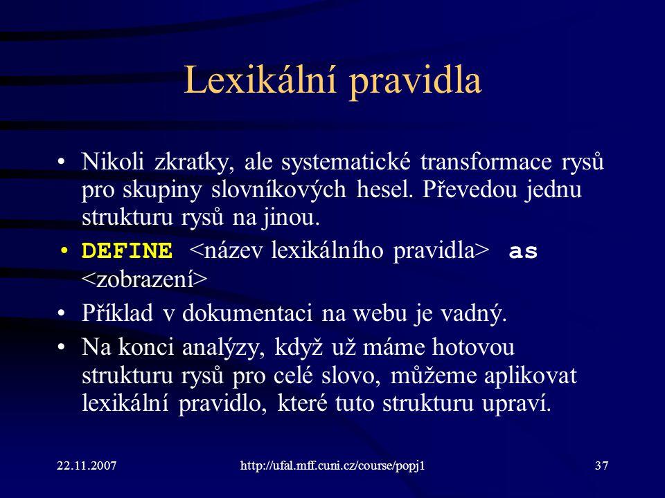 Lexikální pravidla Nikoli zkratky, ale systematické transformace rysů pro skupiny slovníkových hesel. Převedou jednu strukturu rysů na jinou.