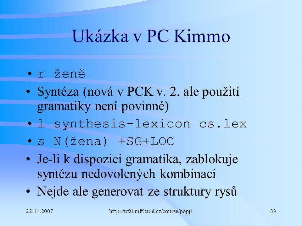 Ukázka v PC Kimmo r ženě. Syntéza (nová v PCK v. 2, ale použití gramatiky není povinné) l synthesis-lexicon cs.lex.