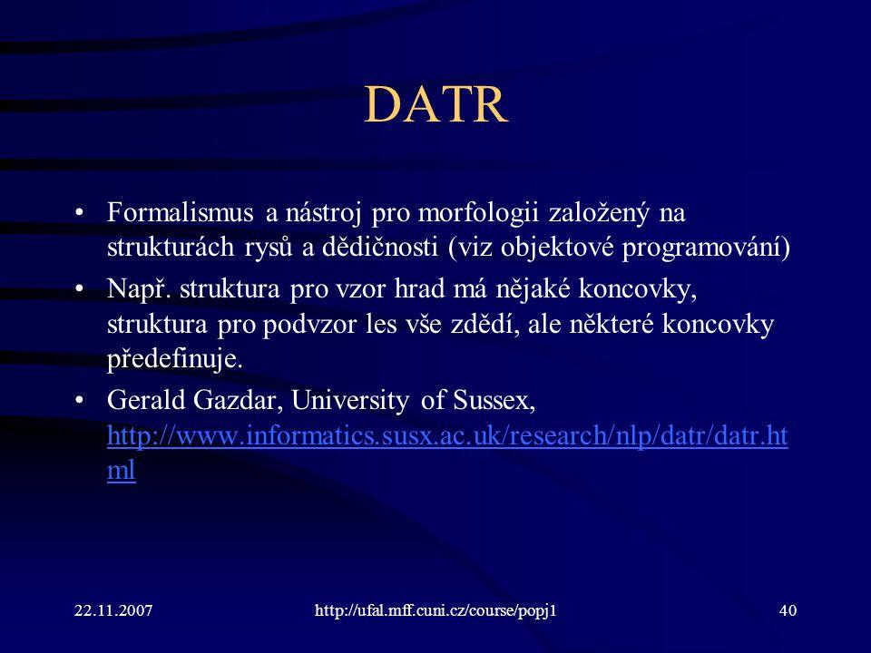 DATR Formalismus a nástroj pro morfologii založený na strukturách rysů a dědičnosti (viz objektové programování)