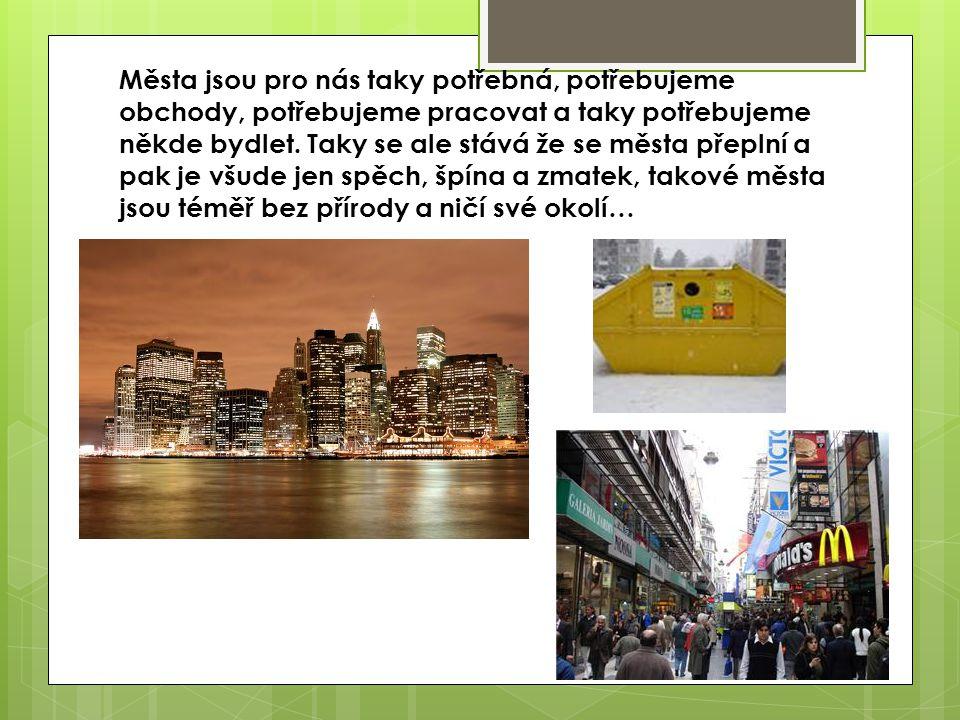 Města jsou pro nás taky potřebná, potřebujeme obchody, potřebujeme pracovat a taky potřebujeme někde bydlet.