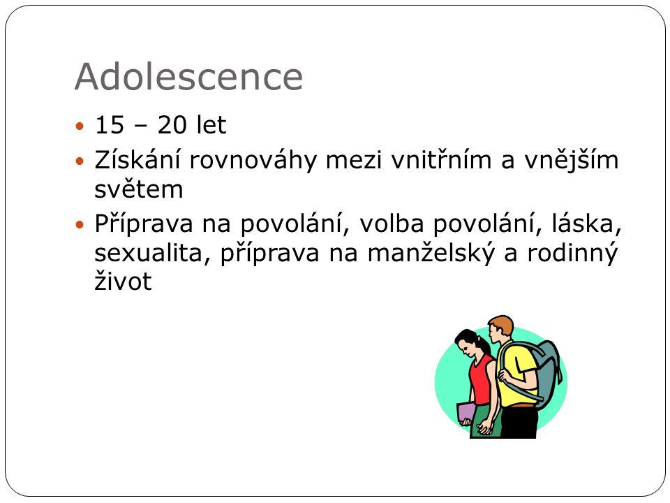 Adolescence 15 – 20 let. Získání rovnováhy mezi vnitřním a vnějším světem.
