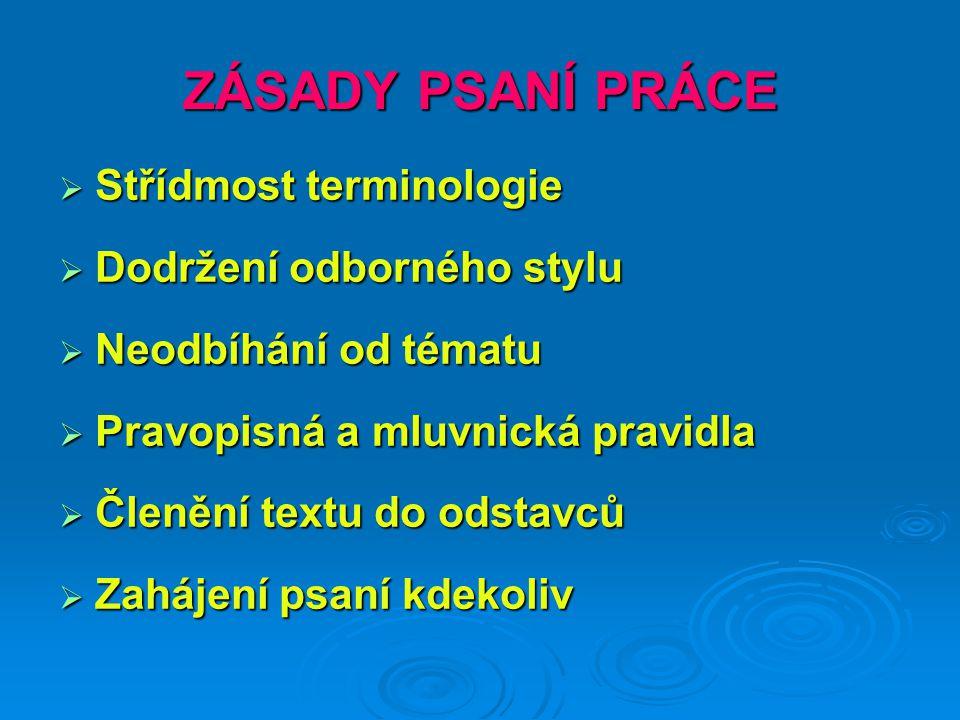 ZÁSADY PSANÍ PRÁCE Střídmost terminologie Dodržení odborného stylu