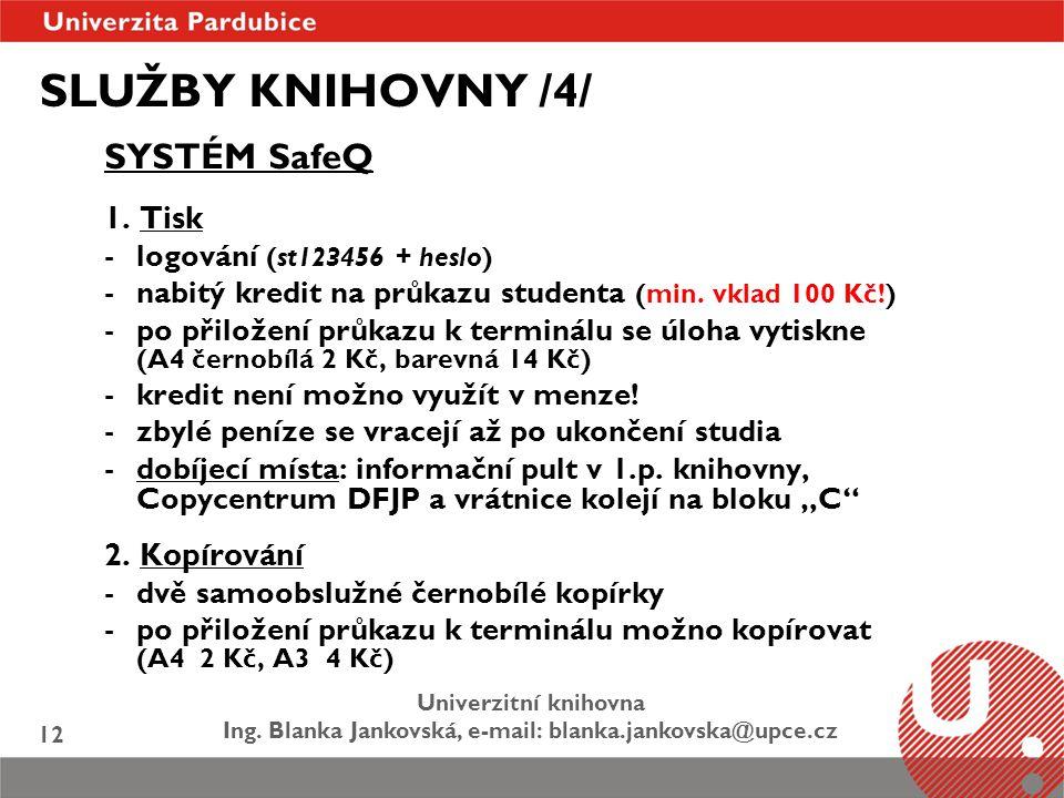SLUŽBY KNIHOVNY /4/ SYSTÉM SafeQ 1. Tisk 2. Kopírování