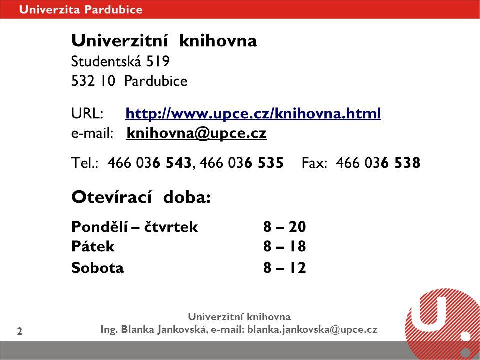Univerzitní knihovna Otevírací doba: Studentská 519 532 10 Pardubice