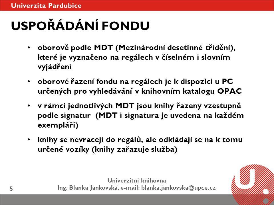 USPOŘÁDÁNÍ FONDU oborově podle MDT (Mezinárodní desetinné třídění), které je vyznačeno na regálech v číselném i slovním vyjádření.
