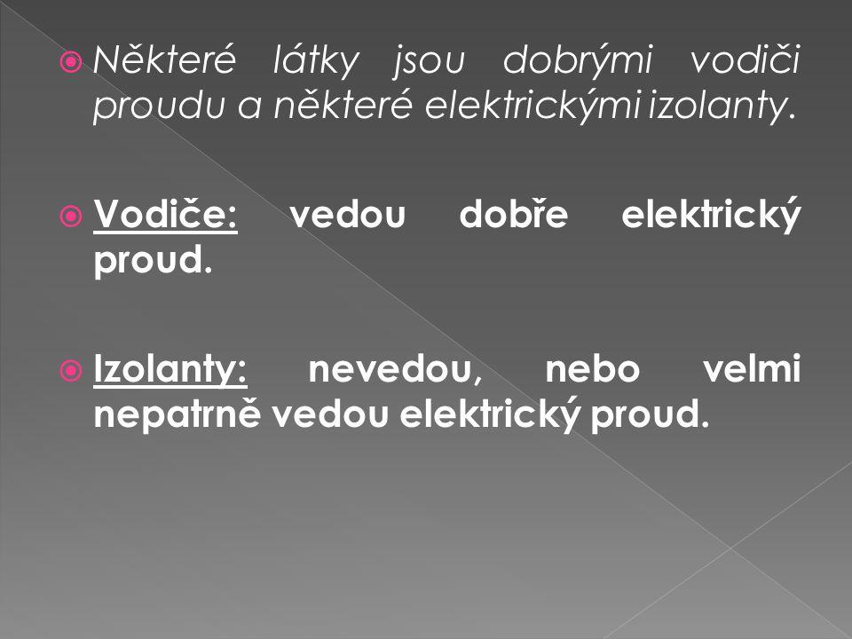Některé látky jsou dobrými vodiči proudu a některé elektrickými izolanty.