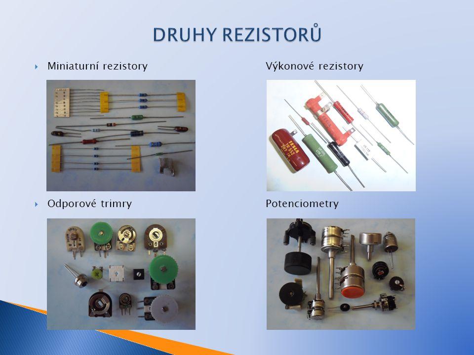 DRUHY REZISTORŮ Miniaturní rezistory Výkonové rezistory