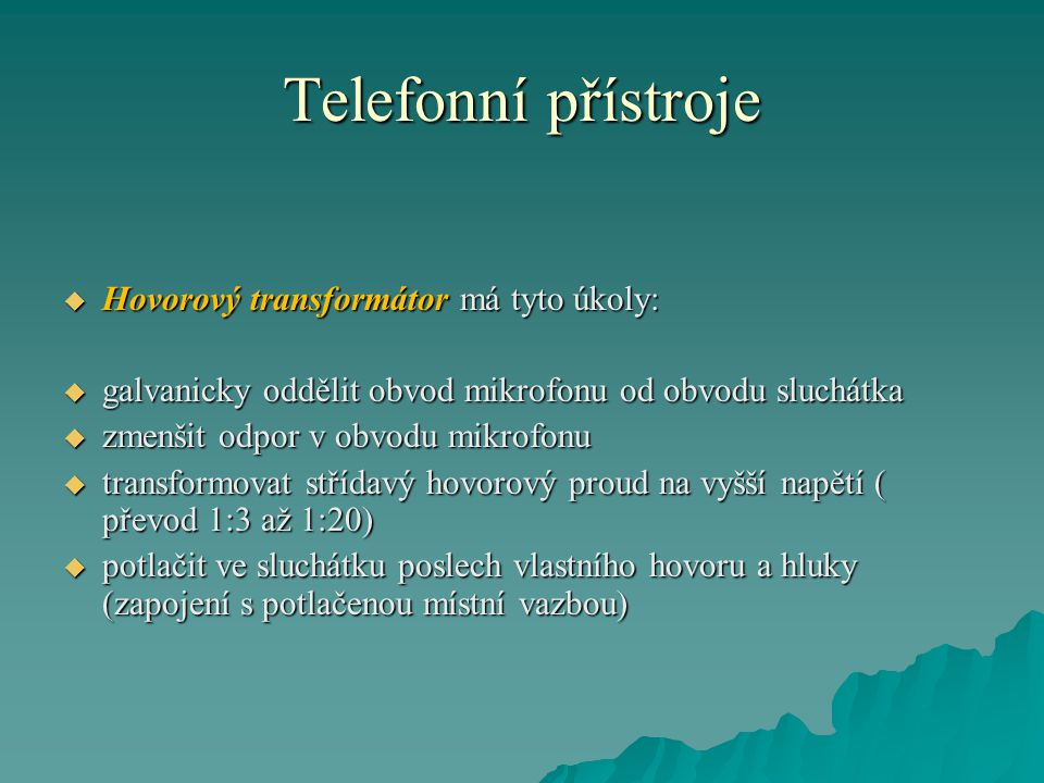 Telefonní přístroje Hovorový transformátor má tyto úkoly: