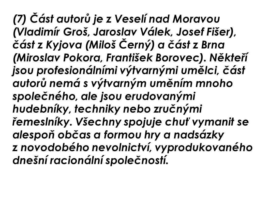 (7) Část autorů je z Veselí nad Moravou (Vladimír Groš, Jaroslav Válek, Josef Fišer), část z Kyjova (Miloš Černý) a část z Brna (Miroslav Pokora, František Borovec).