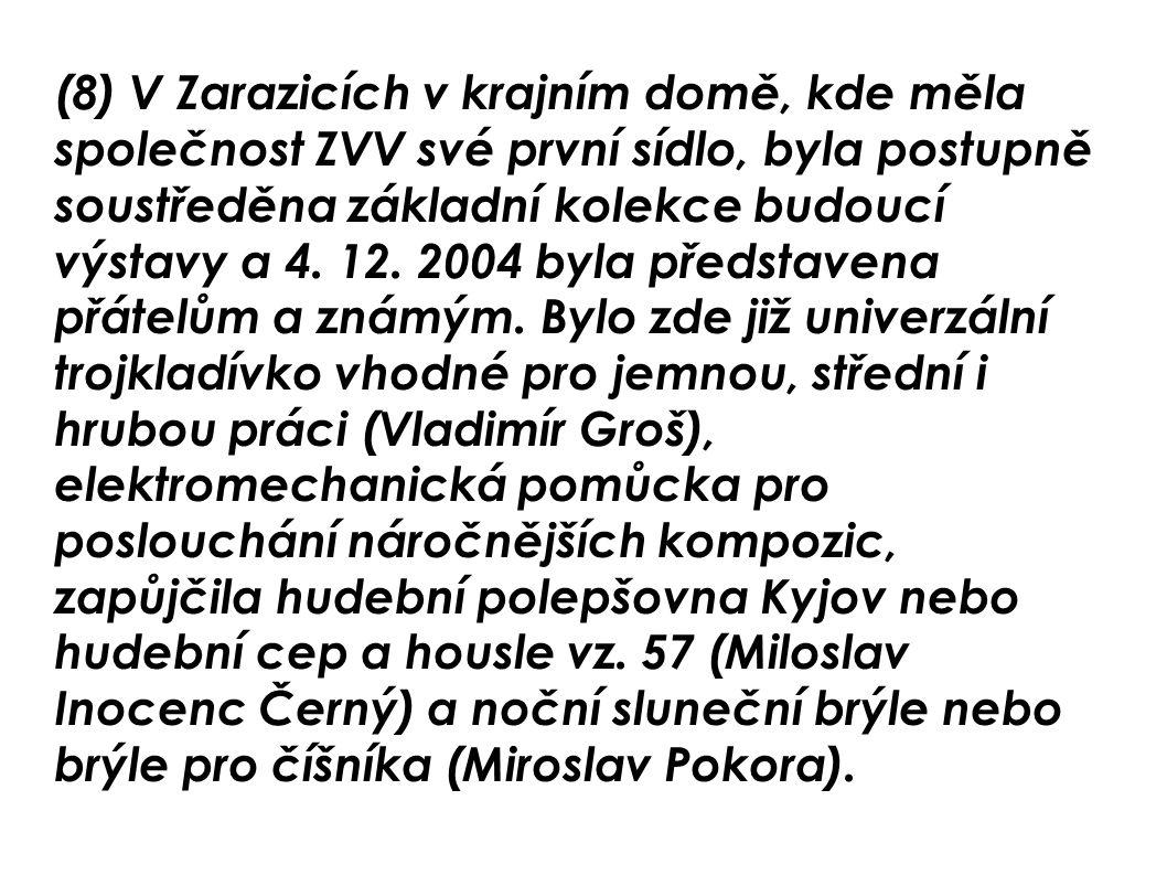 (8) V Zarazicích v krajním domě, kde měla společnost ZVV své první sídlo, byla postupně soustředěna základní kolekce budoucí výstavy a 4.