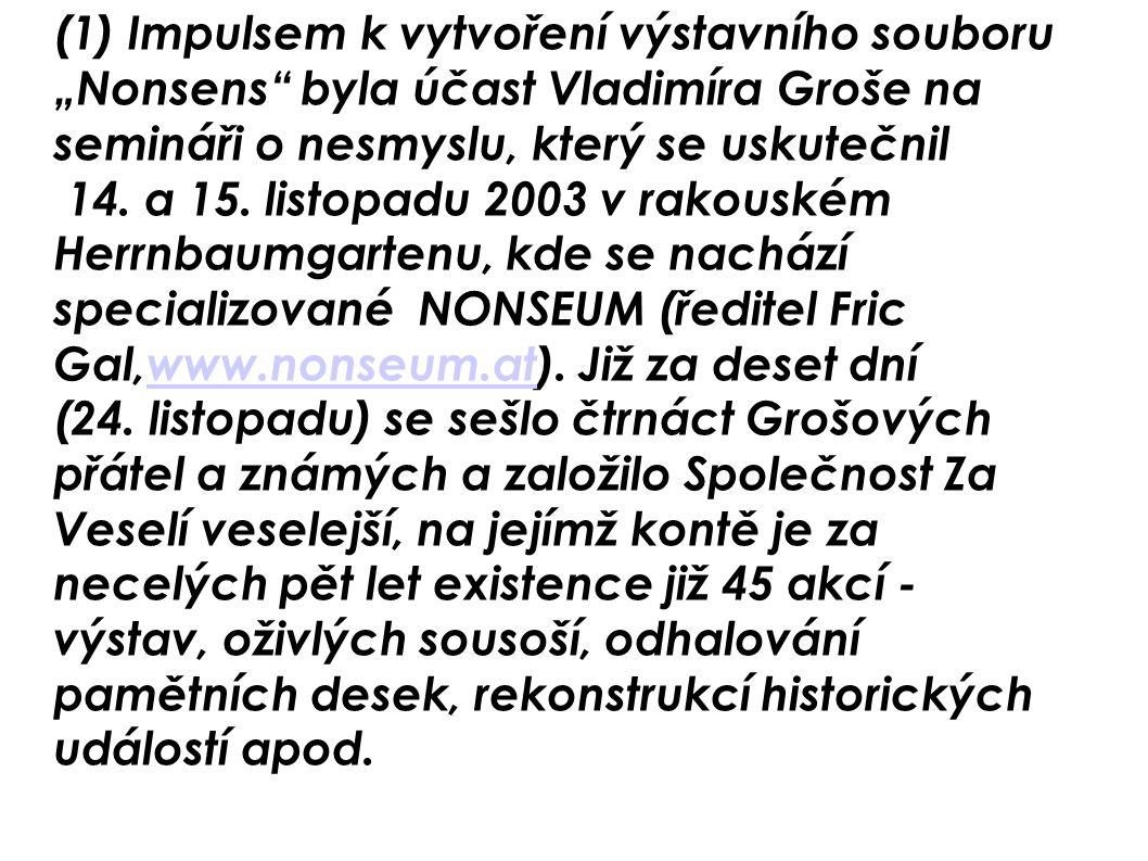 """(1) Impulsem k vytvoření výstavního souboru """"Nonsens byla účast Vladimíra Groše na semináři o nesmyslu, který se uskutečnil"""