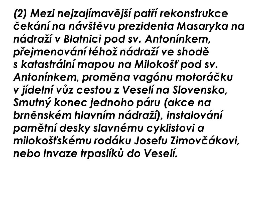(2) Mezi nejzajímavější patří rekonstrukce čekání na návštěvu prezidenta Masaryka na nádraží v Blatnici pod sv.