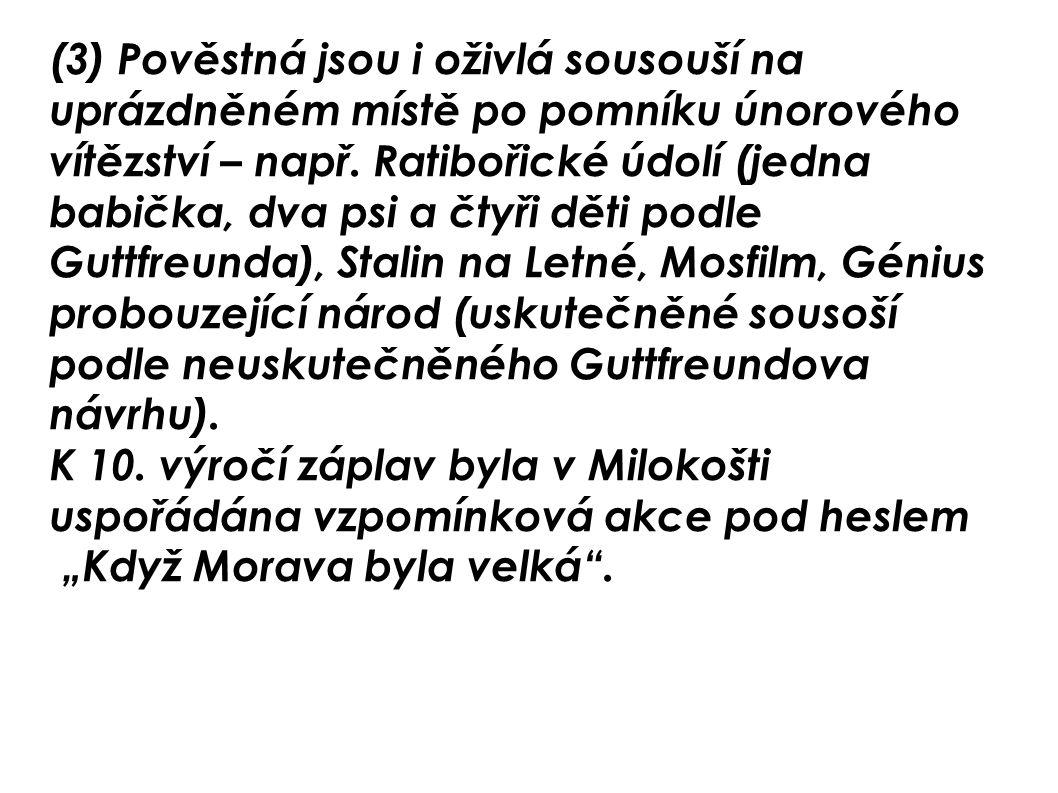 (3) Pověstná jsou i oživlá sousouší na uprázdněném místě po pomníku únorového vítězství – např. Ratibořické údolí (jedna babička, dva psi a čtyři děti podle Guttfreunda), Stalin na Letné, Mosfilm, Génius probouzející národ (uskutečněné sousoší podle neuskutečněného Guttfreundova návrhu).