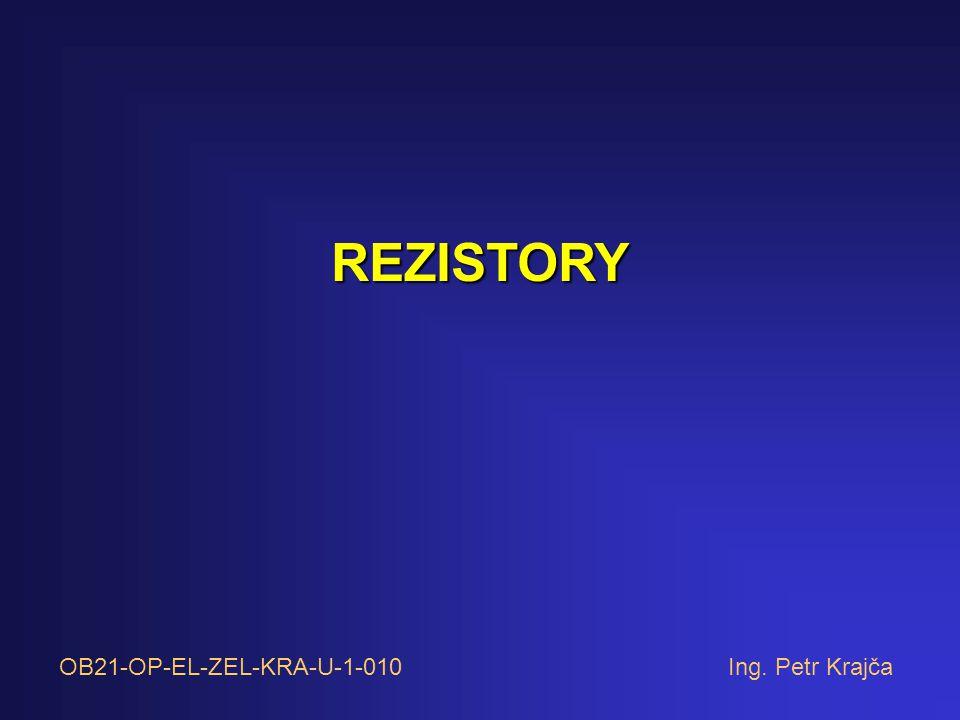 REZISTORY OB21-OP-EL-ZEL-KRA-U-1-010 Ing. Petr Krajča
