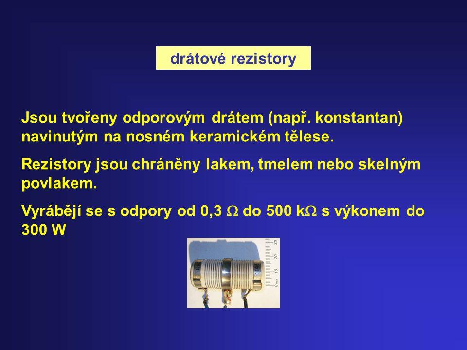 drátové rezistory Jsou tvořeny odporovým drátem (např. konstantan) navinutým na nosném keramickém tělese.