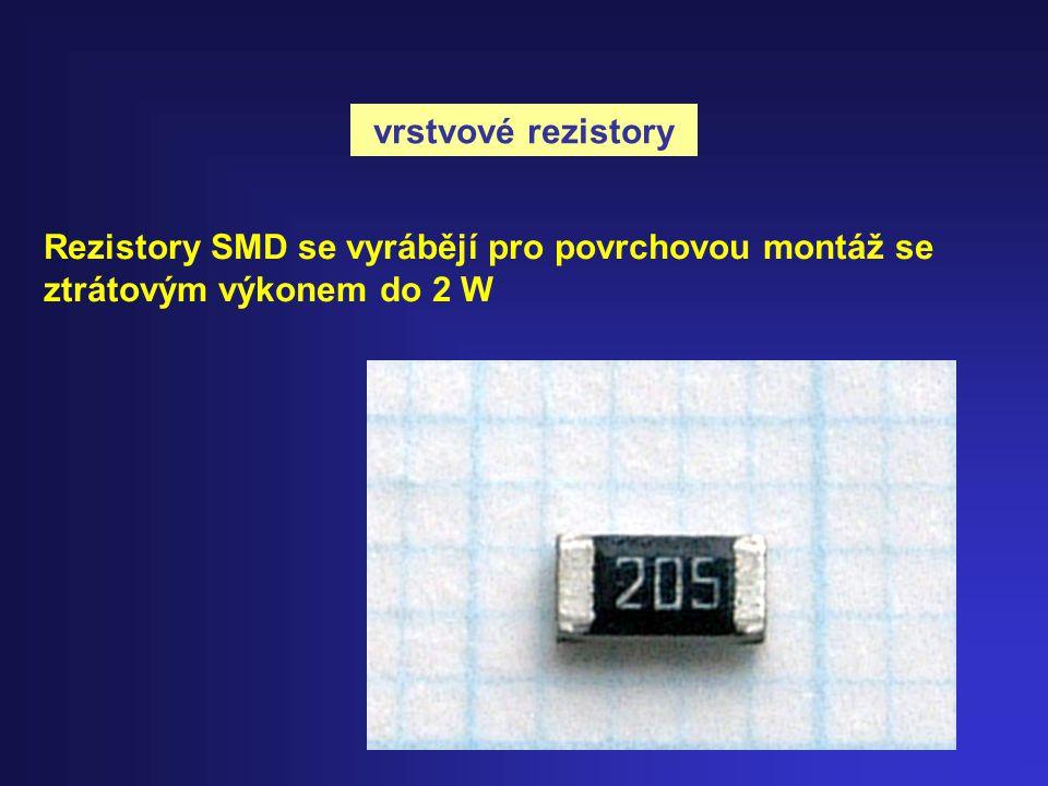 vrstvové rezistory Rezistory SMD se vyrábějí pro povrchovou montáž se ztrátovým výkonem do 2 W