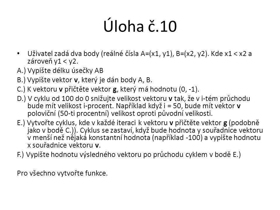 Úloha č.10 Uživatel zadá dva body (reálné čísla A=(x1, y1), B=(x2, y2). Kde x1 < x2 a zároveň y1 < y2.