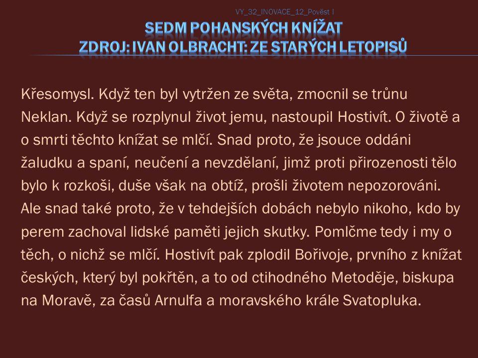 SEDM POHANSKÝCH KNÍŽAT Zdroj: Ivan Olbracht: Ze starých letopisů