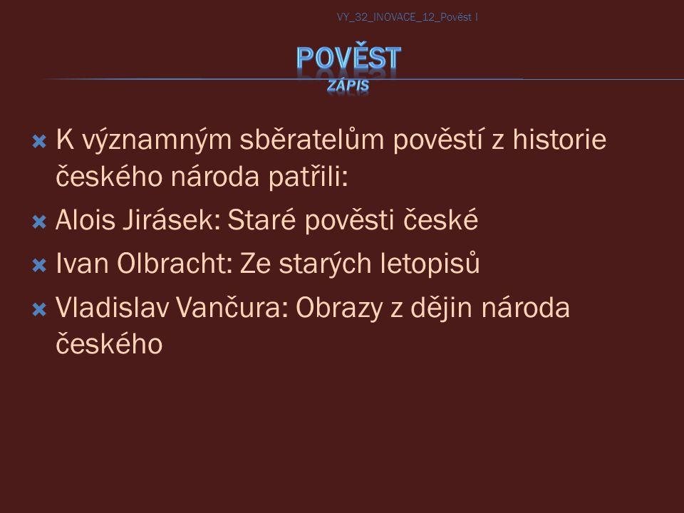 K významným sběratelům pověstí z historie českého národa patřili: