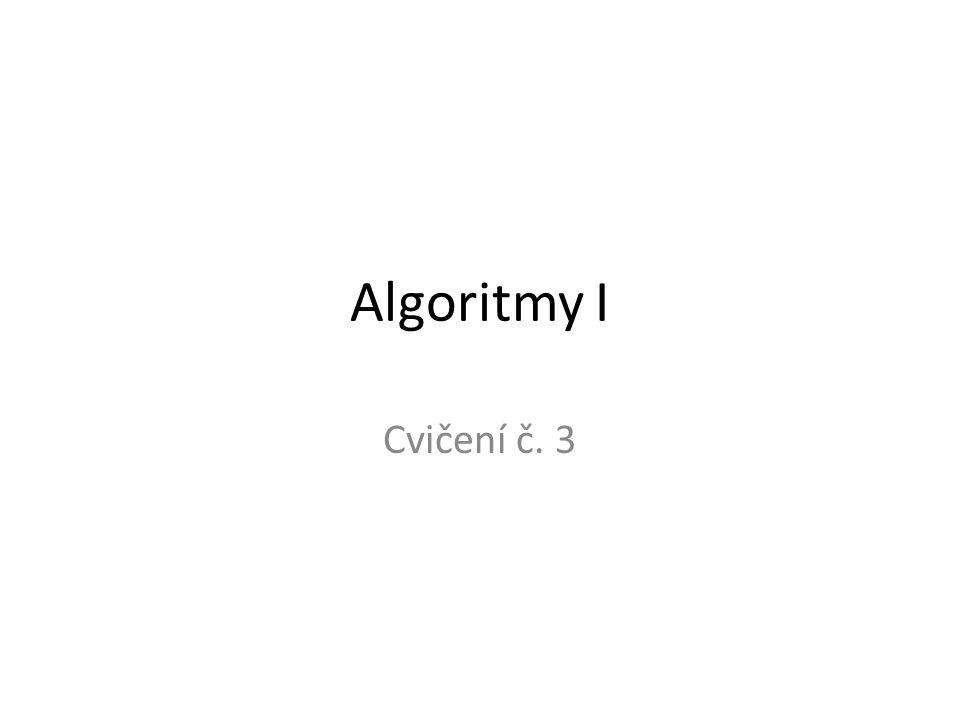 Algoritmy I Cvičení č. 3