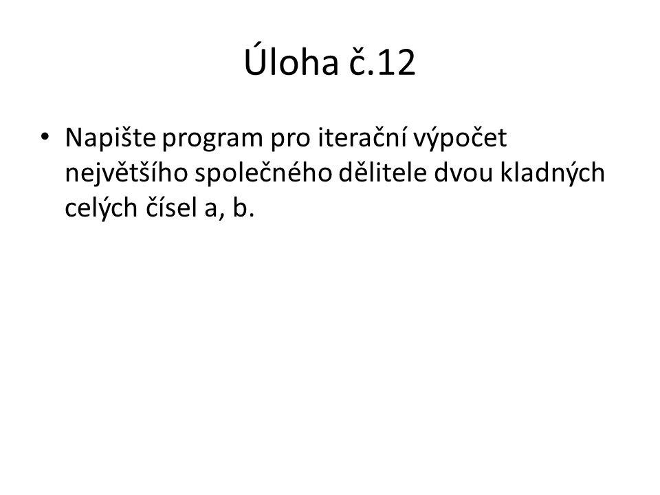 Úloha č.12 Napište program pro iterační výpočet největšího společného dělitele dvou kladných celých čísel a, b.