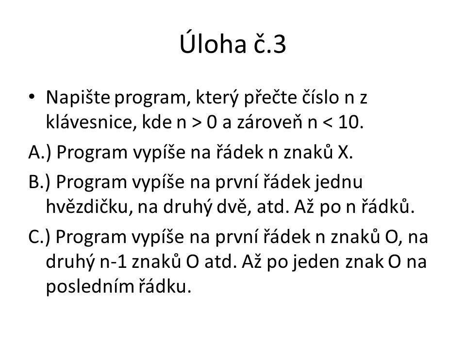 Úloha č.3 Napište program, který přečte číslo n z klávesnice, kde n > 0 a zároveň n < 10. A.) Program vypíše na řádek n znaků X.