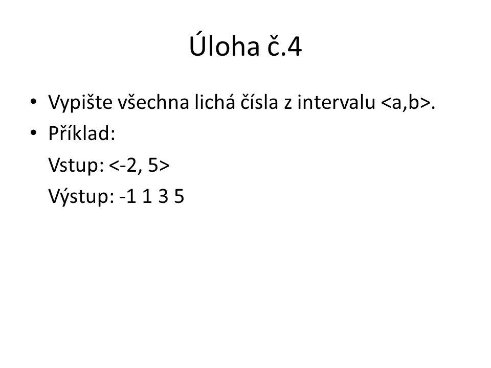 Úloha č.4 Vypište všechna lichá čísla z intervalu <a,b>.