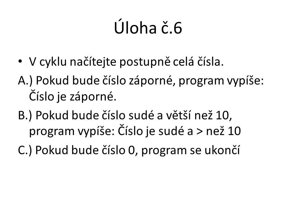 Úloha č.6 V cyklu načítejte postupně celá čísla.