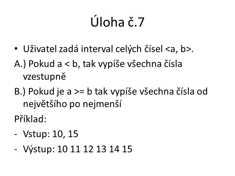 Úloha č.7 Uživatel zadá interval celých čísel <a, b>.