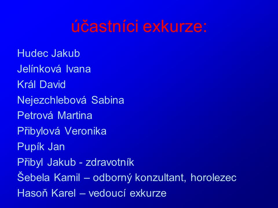 účastníci exkurze: Hudec Jakub Jelínková Ivana Král David