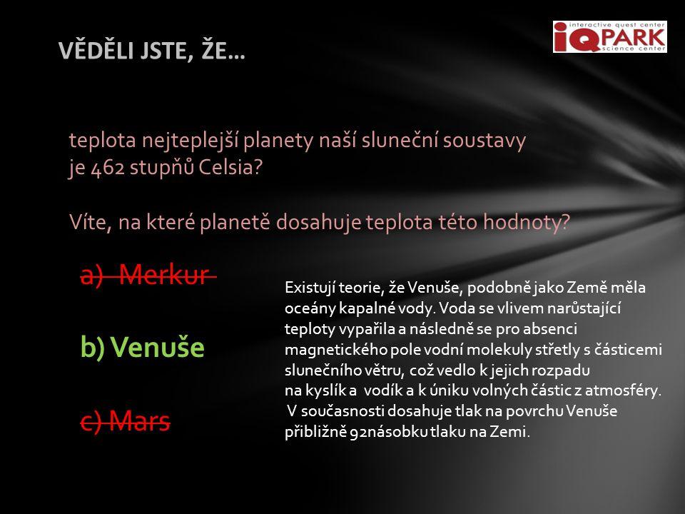 Merkur b) Venuše c) Mars VĚDĚLI JSTE, ŽE…