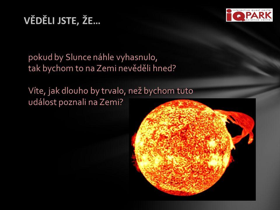 VĚDĚLI JSTE, ŽE… pokud by Slunce náhle vyhasnulo,