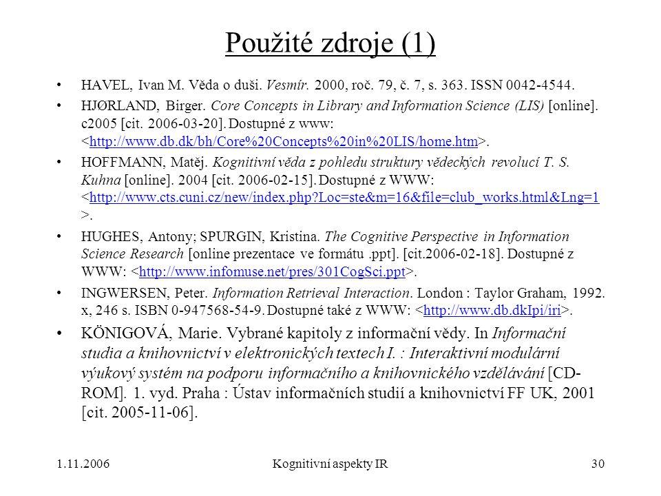 Použité zdroje (1) HAVEL, Ivan M. Věda o duši. Vesmír. 2000, roč. 79, č. 7, s. 363. ISSN 0042-4544.