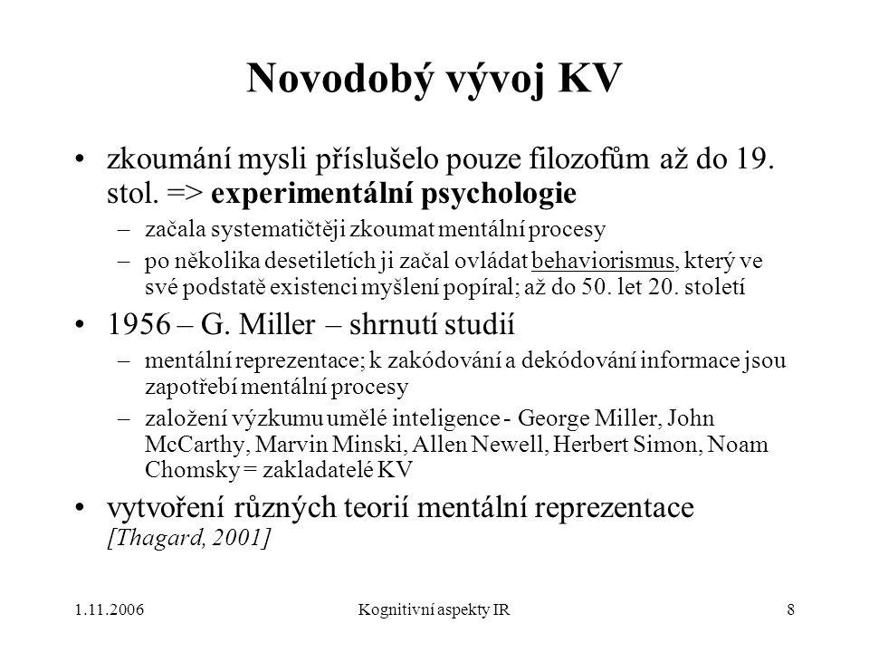 Novodobý vývoj KV zkoumání mysli příslušelo pouze filozofům až do 19. stol. => experimentální psychologie.