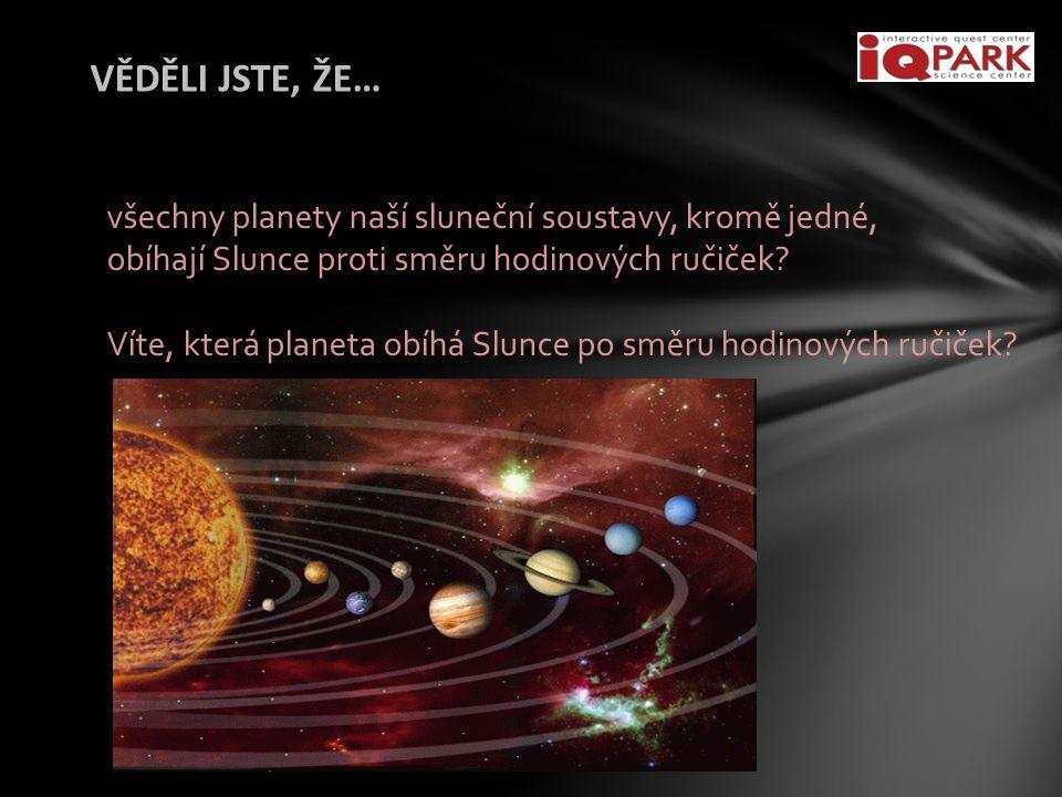 VĚDĚLI JSTE, ŽE… všechny planety naší sluneční soustavy, kromě jedné,