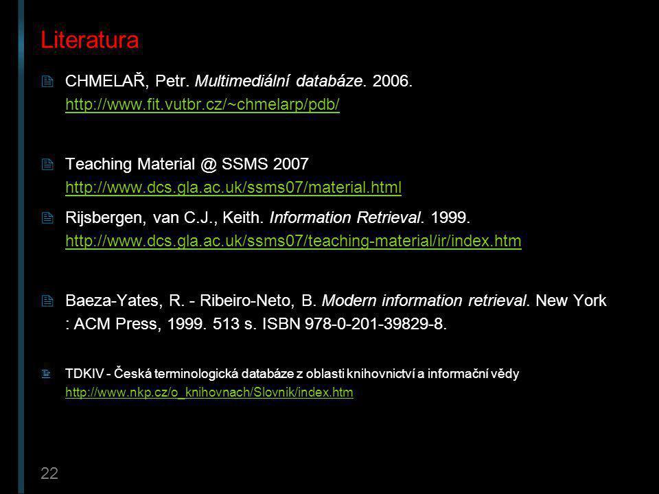 Literatura CHMELAŘ, Petr. Multimediální databáze. 2006. http://www.fit.vutbr.cz/~chmelarp/pdb/
