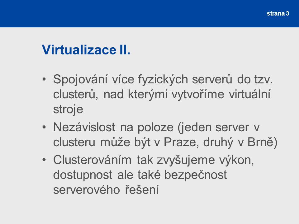 Virtualizace II. Spojování více fyzických serverů do tzv. clusterů, nad kterými vytvoříme virtuální stroje.