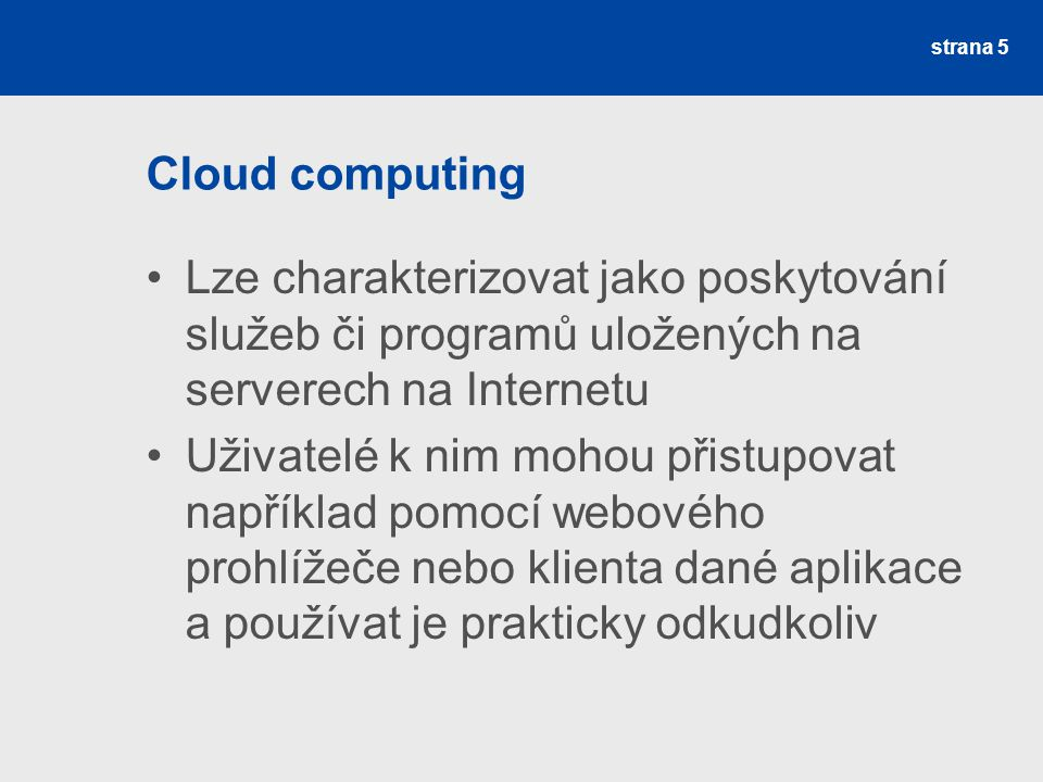 Cloud computing Lze charakterizovat jako poskytování služeb či programů uložených na serverech na Internetu.
