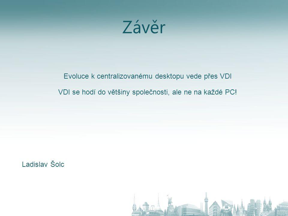 Závěr Evoluce k centralizovanému desktopu vede přes VDI