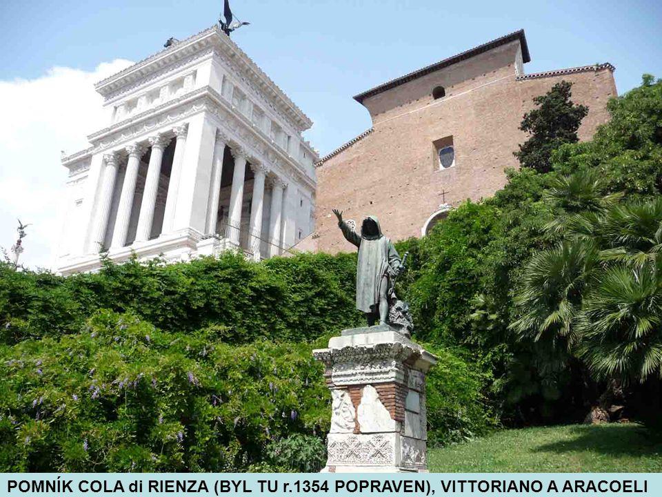 POMNÍK COLA di RIENZA (BYL TU r.1354 POPRAVEN), VITTORIANO A ARACOELI