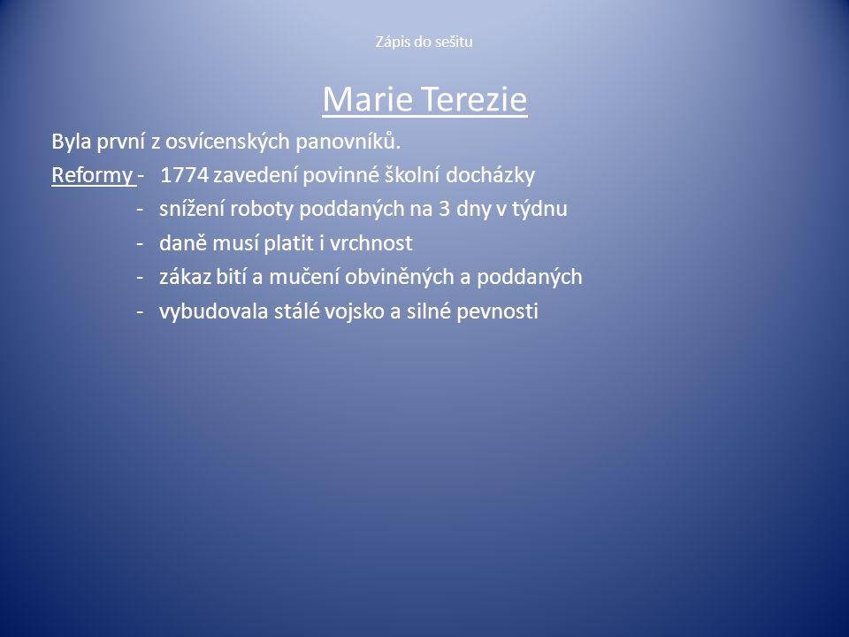 Marie Terezie Byla první z osvícenských panovníků.