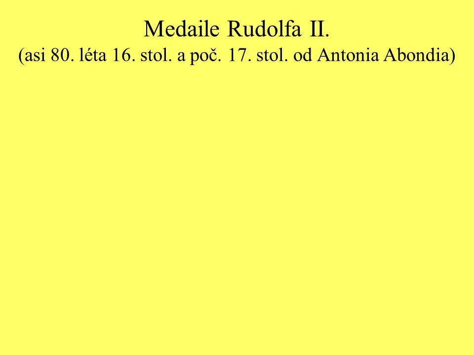 Medaile Rudolfa II. (asi 80. léta 16. stol. a poč. 17. stol